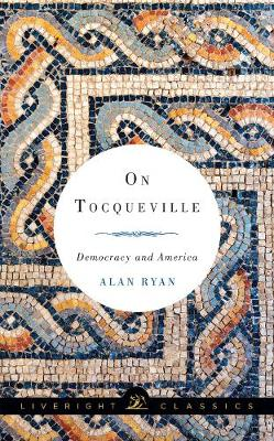 On Tocqueville by Alan Ryan