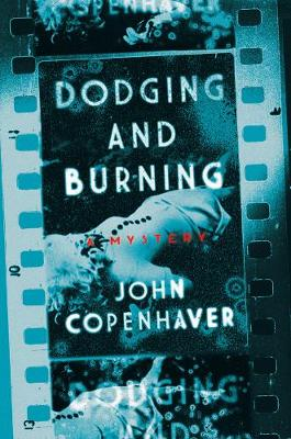 Dodging and Burning - A Mystery by John B. Copenhaver