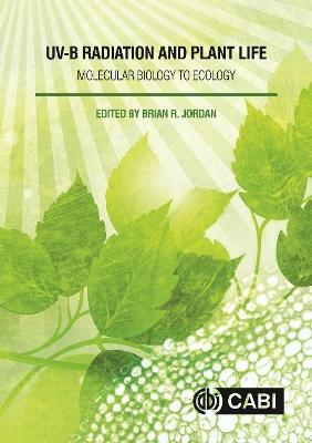 UV-B Radiation and Plant Lif by Brian R. Jordan
