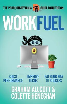 Work Fuel: The Productivity Ninja Guide to Nutrition by Graham Allcott