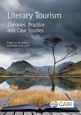 Literary Tourism: Theories, Practice and Case Studies by Ian Jenkins