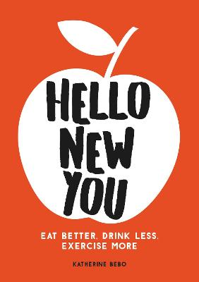 Hello New You: Eat Better, Drink Less, Exercise More by Katherine Bebo