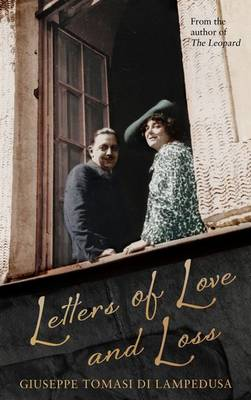 Letters of Love and Loss: Correspondence with Alexandra Wolff-Stomersee, 1935-1943 by Giuseppe Tomasi Di Lampedusa