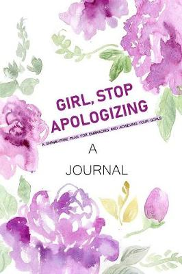 A Journal Girl, Stop Apologizing: A Shame-Free Plan for Embracing and Achieving Your Goals: A Journal to Keep You on Track to Achieve Your Goals by Rachel Hollis