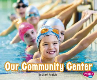 Our Community Center by Lisa J. Amstutz