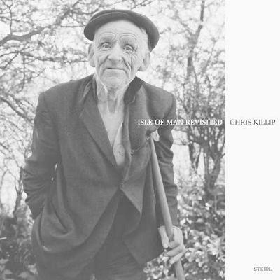 Chris Killip: Isle of Man Revisited by Chris Killip
