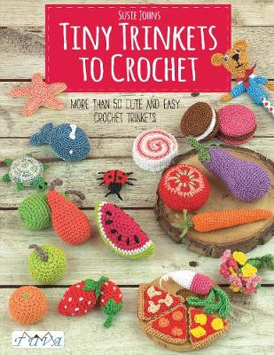 Tiny Trinkets To Crochet by Susie Johns