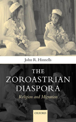 Zoroastrian Diaspora by Professor John R. Hinnells