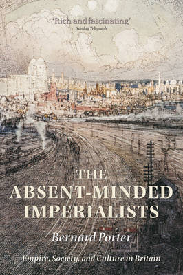The Absent-Minded Imperialists by Bernard Porter
