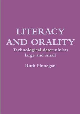 Literacy and Orality Technological Determinists Large and Small by Ruth Finnegan