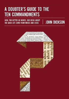 A Doubter's Guide to the Ten Commandments by John Dickson
