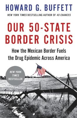 Our 50-State Border Crisis: How the Mexican Border Fuels the Drug Epidemic Across America by Howard G. Buffett