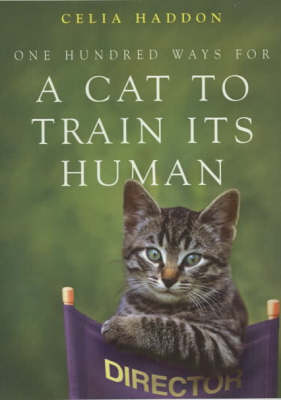 One Hundred Ways for a Cat to Train Its Human by Celia Haddon