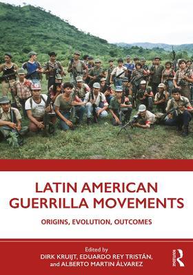Latin American Guerrilla Movements: Origins, Evolution, Outcomes by Dirk Kruijt