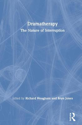 Dramatherapy: The Nature of Interruption book