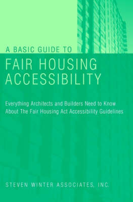 A Basic Guide to Fair Housing Accessibility by Steven Winter Associates