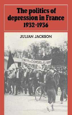 Politics of Depression in France 1932-1936 by Julian Jackson