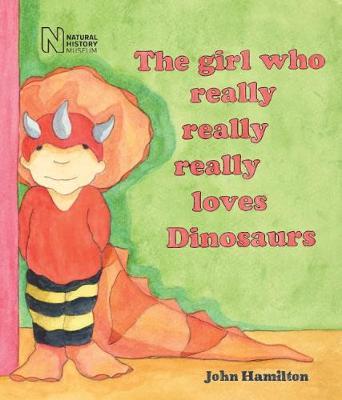 The girl who really really really loves dinosaurs by John Hamilton