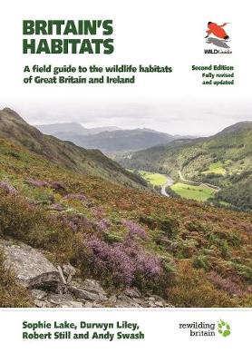 Britain's Habitats: A Field Guide to the Wildlife Habitats of Great Britain and Ireland - Fully Revised and Updated Second Edition by Sophie Lake