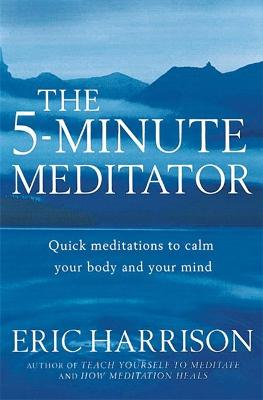 The 5-Minute Meditator: Quick meditations to calm your body and your mind book
