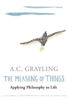 Meaning of Things by Prof A.C. Grayling