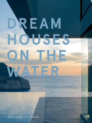 Dream Houses on the Water by Alexander Hosch