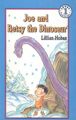 Joe and Betsy the Dinosaur by Lillian Hoban