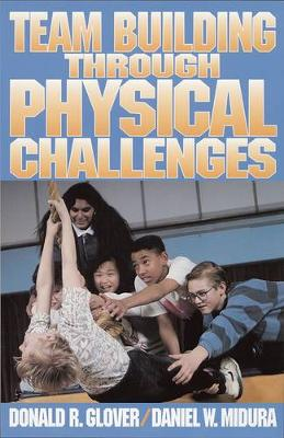 Team Building Through Physical Challenges by Donald R. Glover