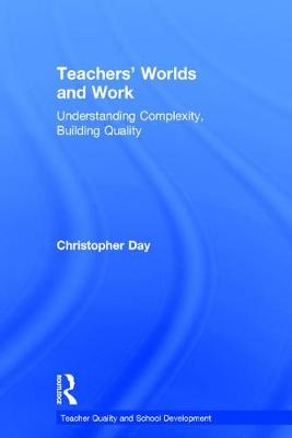 Teachers' Worlds and Work by Christopher Day