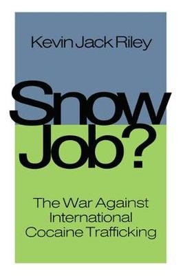 Snow Job: The War Against International Cocaine Trafficking by Kevin Jack Riley