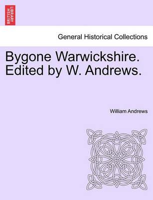 Bygone Warwickshire. Edited by W. Andrews. book