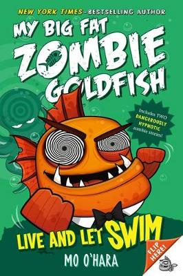 Live and Let Swim: My Big Fat Zombie Goldfish by Mo O'Hara