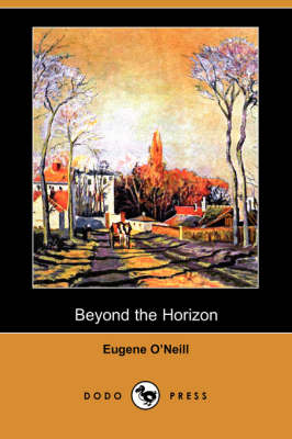Beyond the Horizon (Dodo Press) by Eugene Gladstone O'Neill