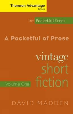 Cengage Advantage Books: A Pocketful of Prose: Vintage Short Fiction, Volume I, Revised Edition by David Madden
