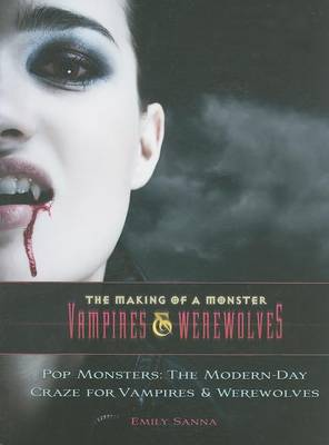 Pop Monsters: The Modern-Day Craze for Vampires and Werewolves by Emily Sanna