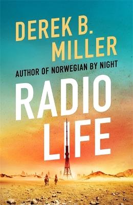 Radio Life: 'Gripping, clever, frightening' Val McDermid by Derek B. Miller