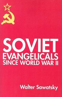 Soviet Evangelicals Since World War II by Walter Sawatsky