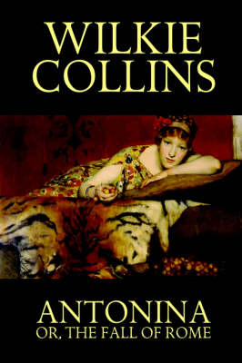 Antonina, or the Fall of Rome by Au Wilkie Collins