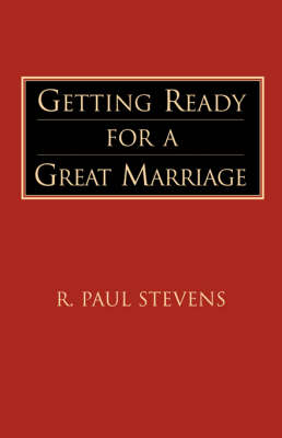 Getting Ready for a Great Marriage by R. Paul Stevens