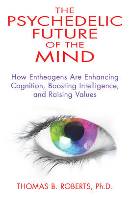 Psychedelic Future of the Mind by Thomas B. Roberts