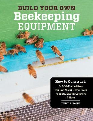 Build Your Own Beekeeping Equipment by Tony Pisano