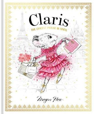 Claris: The Chicest Mouse in Paris by Megan Hess