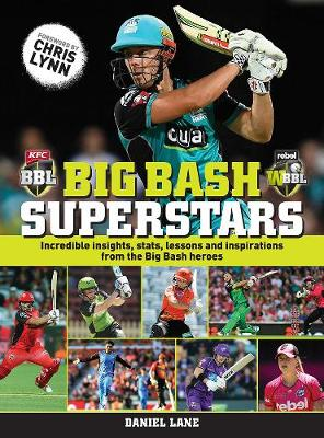 Big bash Superstars: Incredible Insights, Stats, Lessons and Inspirations from the Big bash Heroes by Daniel Lane