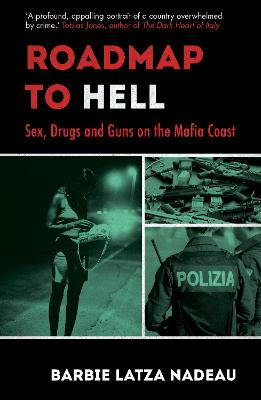 Roadmap to Hell: Sex, Drugs and Guns on the Mafia Coast by Barbie Latza Nadeau