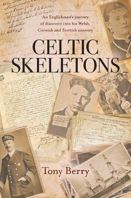 Celtic Skeletons: An Englishman's journey into his Welsh, Corniwsh and Scottish ancestry by Tony Berry
