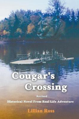 Cougar's Crossing: Revised: Historical Novel from Real Life Adventure by Lillian Ross