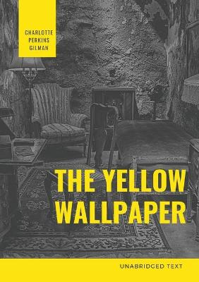 The Yellow Wallpaper: A Psychological fiction by Charlotte Perkins Gilman by Charlotte Perkins Gilman