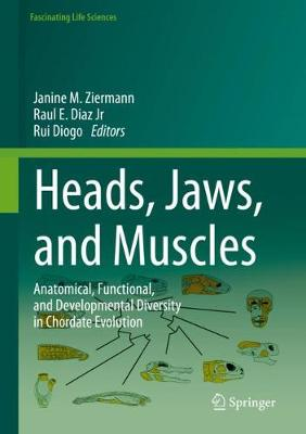 Heads, Jaws, and Muscles: Anatomical, Functional, and Developmental Diversity in Chordate Evolution by Janine M. Ziermann