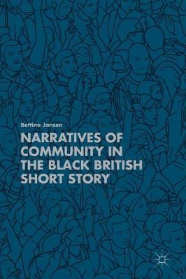 Narratives of Community in the Black British Short Story by Bettina Jansen