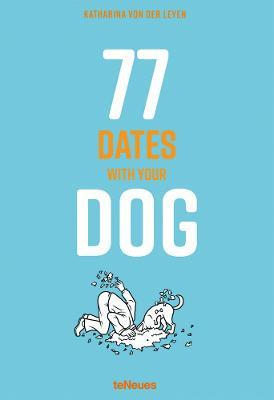 77 Dates with Your Dog by Katharina von der Leyen